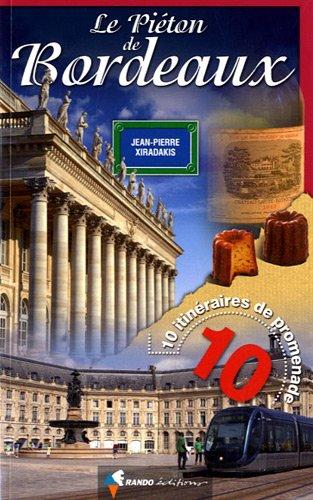 Le piéton de Bordeaux : 10 itinéraires de promenade