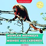 Howler Monkeys and Other Latin American Monkeys / Monos Aulladores y Otros Monos de Latinoam'rica (Animals of...