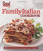 Good Housekeeping Family Italian Cookbook: 185 Trattoria Favorites to Bring Everyone Together
