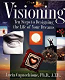 img - for Visioning: Ten Steps to Designing the Life of Your Dreams book / textbook / text book