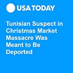 Tunisian Suspect in Christmas Market Massacre Was Meant to Be Deported | Kim Hjelmgaard