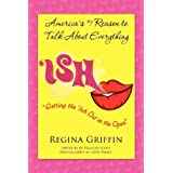 Ish - Getting the Ish Out in the Open (Volume 1) ~ Regina Griffin