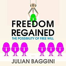 Freedom Regained: The Possibility of Free Will (       UNABRIDGED) by Julian Baggini Narrated by Barnaby Edwards