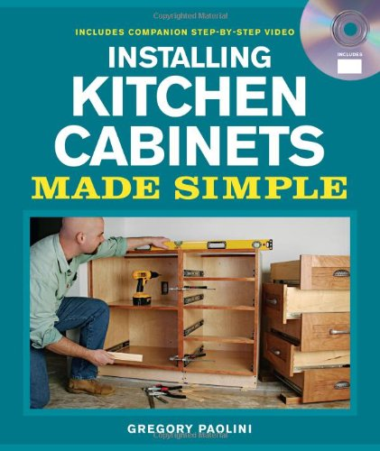 Installing Kitchen Cabinets Made Simple: Includes Companion Step-By-Step Video (Made Simple (Taunton Press)) front-847370