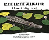 Izzie Lizzie Alligator: A Tale of a Big Lizard (No. 21 in Suzanne Tates Nature Series) (Suzanne Tates Nature Series Volume 21)
