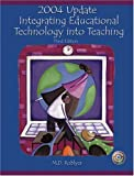 2004 Update: Integrating Educational Technology into Teaching (3rd Edition)