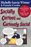 Socially Curious and  Curiously Social: A Social Thinking Guidebook for Bright Teens and Young Adults