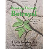 Breaking Through Betrayal: and Recovering the Peace Within (New Horizons in Therapy) ~ Holli Kenley