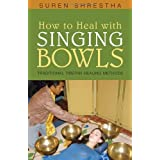 How to Heal with Singing Bowls: Traditional Tibetan Healing Methodsby Suren Shrestha