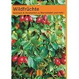 """Wildfr�chte: Sammeln & Verarbeiten zu Marmeladen und mehrvon """"Evemarie L�ser"""""""