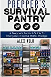 img - for Prepper's Survival Pantry: A Preppers Survival Guide To Emergency Food And Water Storage (Prepper, Preppers Pantry) (Volume 1) book / textbook / text book