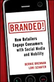 Branded!: How Retailers Engage Consumers with Social Media and Mobility (Wiley and SAS Business Series)
