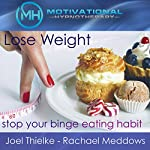 Lose Weight, Stop Your Binge Eating Habit - Hypnosis, Meditation and Music |  Motivational Hypnotherapy