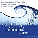 Calming the Emotional Storm: Using Dialectical Behavior Therapy Skills to Manage Your Emotions and Balance Your Life (       UNABRIDGED) by Sheri Van Dijk, MSW Narrated by Mary Dominiak