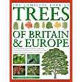 The Complete Book of Trees of Britain & Europe: The Ultimate Reference Guide and Identifier to 550 of the Most Spectacular, Best-loved and Unusual Trees