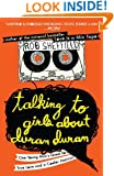 Talking to Girls About Duran Duran: One Young Man's Quest for True Love and a Cooler Haircut