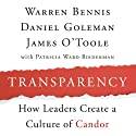 Transparency: How Leaders Create a Culture of Candor (       UNABRIDGED) by Warren Bennis, Daniel Goleman, James O'Toole Narrated by Jonathan Marosz