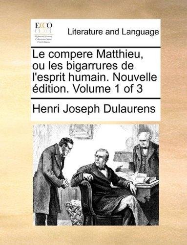 Le compere Matthieu, ou les bigarrures de l'esprit humain. Nouvelle édition. Volume 1 of 3