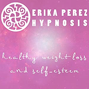 Perdida de Peso y Auto-Estima Hipnosis [Healthy Weight Loss and Self-Esteem Hypnosis] Speech