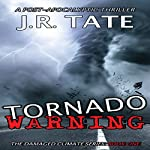Tornado Warning: A Post-Apocalyptic Thriller: The Damaged Climate Series, Book 1 | J.R. Tate