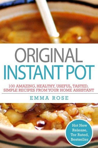 Original Instant Pot: 100 Amazing, Healthy, Useful, Tasted, Simple Recipes From Your Home Assistant (Recipes For Your compare prices)