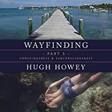 Wayfinding Part 5: Consciousness and Subconsciousness Audiobook by Hugh Howey Narrated by Graham Vick