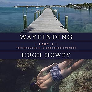 Wayfinding Part 5: Consciousness and Subconsciousness Audiobook