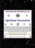 img - for SPIRITUAL ASCENSION. AN EDUCATION FOR THE SPIRITUAL LIFE book / textbook / text book
