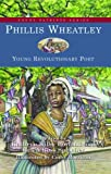 Phillis Wheatley: Young Revolutionary Poet (Young Patriots series)