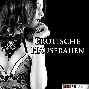 Erotische Hausfrauen Hörbuch