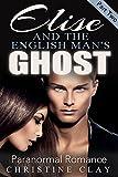 Paranormal Romance: Elise And The English Mans Ghost (Part 2) (Mystery Romance, Paranormal Romance, BBW Romance, Historical Romance)