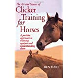 The Art and Science of Clicker Training for Horses: A Positive Approach to Training Equines and Understanding Themby Ben Hart
