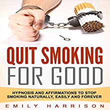 Quit Smoking for Good: Hypnosis and Affirmations to Stop Smoking Naturally, Easily and Forever Speech by Emily Harrison Narrated by  SereneDream Studios
