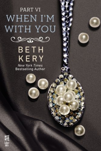 When I'm With You Part VI: When You Trust Me by Beth Kery