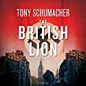 The British Lion (       UNABRIDGED) by Tony Schumacher Narrated by Gildart Jackson