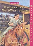 img - for Danger at the Wild West Show (American Girl History Mysteries) book / textbook / text book