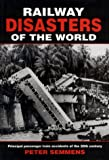 Railway Disasters of the World: Principal Passenger Train Accidents of the 20th Century