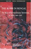 img - for The Bomb in Bengal: The Rise of Revolutionary Terrorism in India, 1900-1910 book / textbook / text book
