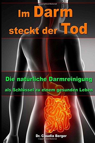 Buchseite und Rezensionen zu 'Im Darm steckt der Tod - Die natürliche Darmreinigung als Schlüssel zu einem gesunden Leben' von Dr. Claudia Berger