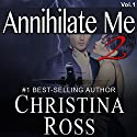 Annihilate Me 2: Vol. 1: The Annihilate Me Series Audiobook by Christina Ross Narrated by Reba Buhr