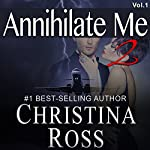 Annihilate Me 2: Vol. 1: The Annihilate Me Series | Christina Ross