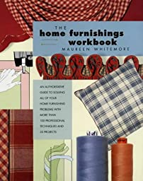 Home Furnishings Workbook: An Authoritative Guide to Solving All of Your Home Furnishing Problems with 100 Professional Techniques and 25 Original Projects