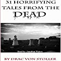 31 Horrifying Tales from the Dead (       UNABRIDGED) by Drac Von Stoller Narrated by Jonathan Waters