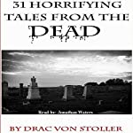 31 Horrifying Tales from the Dead | Drac Von Stoller