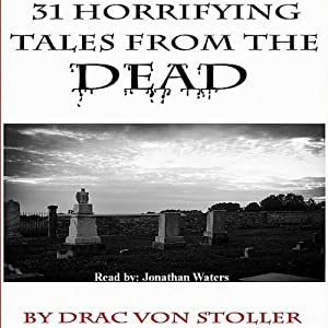 31 Horrifying Tales from the Dead | [Drac Von Stoller]