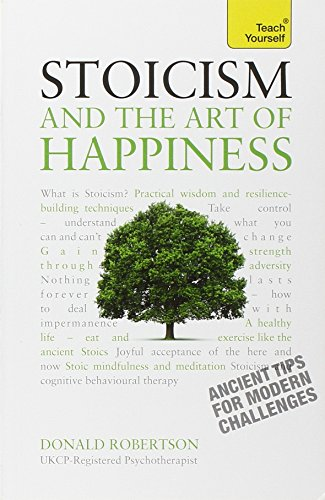 Stoicism and the Art of Happiness: Teach Yourself