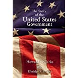 The Story of the United States Government ~ Howard F. Clarke