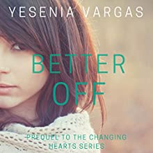 Better Off: Changing Hearts, Book 0 | Livre audio Auteur(s) : Yesenia Vargas Narrateur(s) : Ramona Master