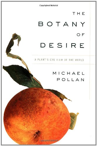 The Botany of Desire: A Plant's-Eye View of the World (Second Nature Michael Pollan compare prices)