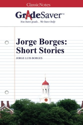 jorge luis borges essays and short stories Jorge luis borges wrote the book includes two types of writing: the first lies somewhere between non-fictional essays and short stories.